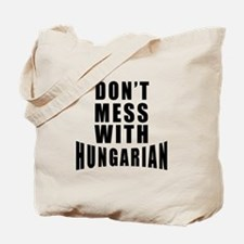 Don't Mess With Hungarian Tote Bag