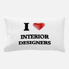 I love Interior Designers Pillow Case