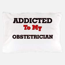 Addicted to my Obstetrician Pillow Case