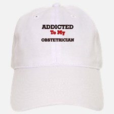 Addicted to my Obstetrician Baseball Baseball Cap