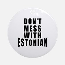 Don't Mess With Estonian Round Ornament