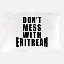Don't Mess With Eritrean Pillow Case