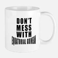 Don't Mess With Equatorial Guinean Mug