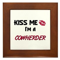 Kiss Me I'm a COWHERDER Framed Tile