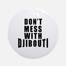 Don't Mess With Djibouti Round Ornament