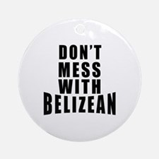 Don't Mess With Belizean Round Ornament