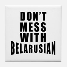 Don't Mess With Belarusian Tile Coaster