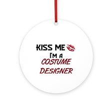 Kiss Me I'm a COSTUME DESIGNER Ornament (Round)