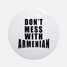 Don't Mess With Armenian Round Ornament