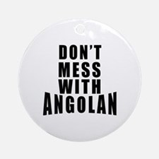 Don't Mess With Angolan Round Ornament