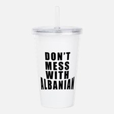 Don't Mess With Albani Acrylic Double-wall Tumbler