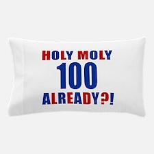 100 Holy Moly Already Birthday Pillow Case