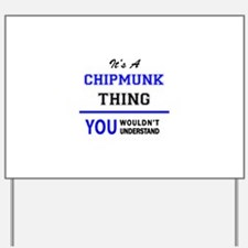 It's a CHIPMUNK thing, you wouldn't unde Yard Sign