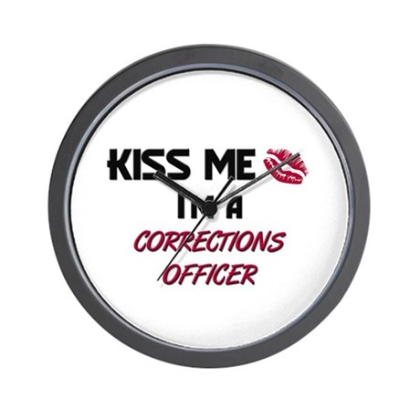 Kiss Me I'm a CORRECTIONS OFFICER Wall Clock