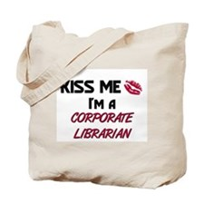 Kiss Me I'm a CORPORATE LIBRARIAN Tote Bag