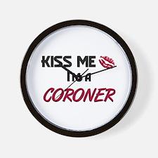 Kiss Me I'm a CORONER Wall Clock