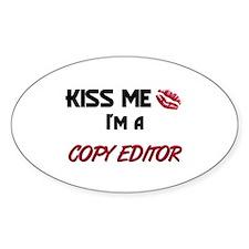 Kiss Me I'm a COPY EDITOR Oval Decal