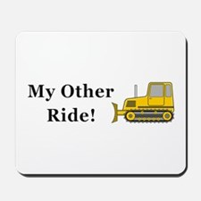 Bulldozer My Other Ride Mousepad
