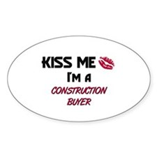 Kiss Me I'm a CONSTRUCTION BUYER Oval Decal