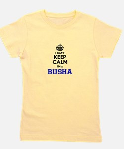Busha I cant keeep calm Girl's Tee