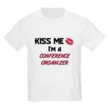 Kiss Me I'm a CONFERENCE ORGANIZER T-Shirt