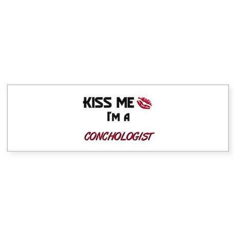 Kiss Me I'm a CONCHOLOGIST Bumper Sticker