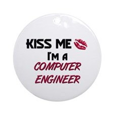 Kiss Me I'm a COMPUTER ENGINEER Ornament (Round)