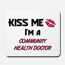 Kiss Me I'm a COMMUNITY HEALTH DOCTOR Mousepad