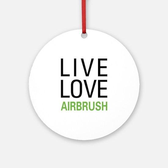 Live Love Airbrush Ornament (Round)
