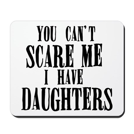You Can't Scare Me - Daughters Mousepad