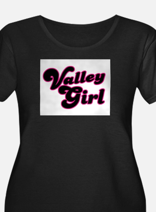 valleygirl1 Plus Size T-Shirt