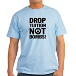 Drop Tuition Not Bombs! Peace Light T-Shirt