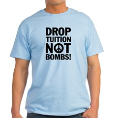 Drop Tuition Not Bombs! Peace T-Shirt