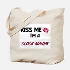 Kiss Me I'm a CLOCK MAKER Tote Bag