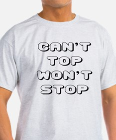 Can't Top Won't Stop Designs T-Shirt