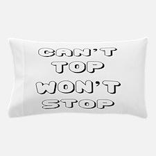 Can't Top Won't Stop Designs Pillow Case
