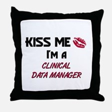 Kiss Me I'm a CLINICAL DATA MANAGER Throw Pillow