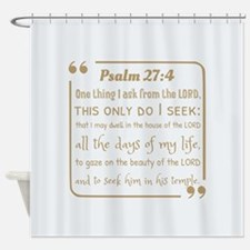 Psalm 27:4 encouraging bible verses Shower Curtain