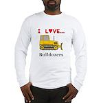 I Love Bulldozers Long Sleeve T-Shirt