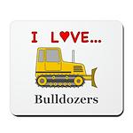 I Love Bulldozers Mousepad