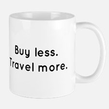 Buy less...Travel More. Mugs