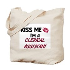 Kiss Me I'm a CLERICAL ASSISTANT Tote Bag