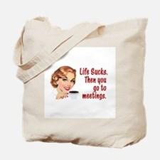 Life Sucks. Then you go to meetings. Tote Bag