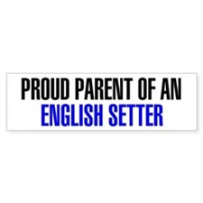 Proud Parent of an English Setter Bumper Sticker