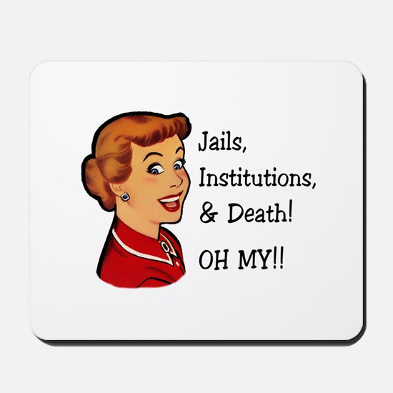 Jails, Institutions, & Death! OH MY! Mousepad