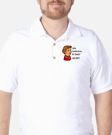 Jails, Institutions, & Death! OH MY! Golf Shirt