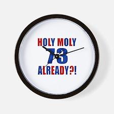 73 Holy Moly Already Birthday Wall Clock