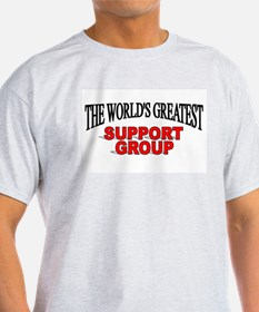 """""""The World's Greatest Support Group"""" T-Shirt"""