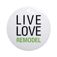 Live Love Remodel Ornament (Round)