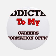 Addicted to my Careers Information Round Ornament